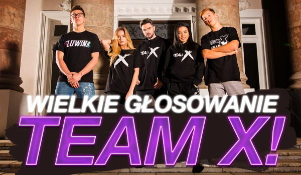 Wielkie głosowanie o Team X!