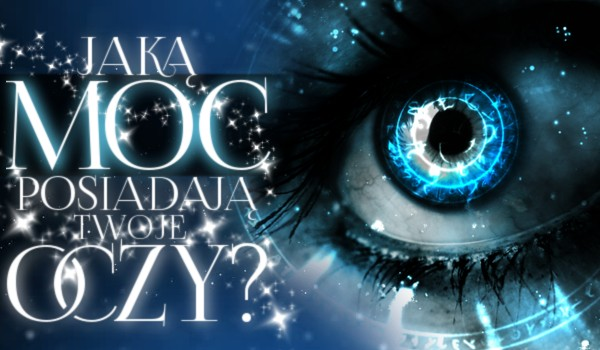 Jaką moc posiadają Twoje oczy?