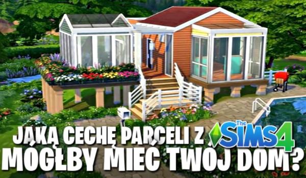 Jaką cechę parceli z The Sims 4 mógłby mieć Twój dom?