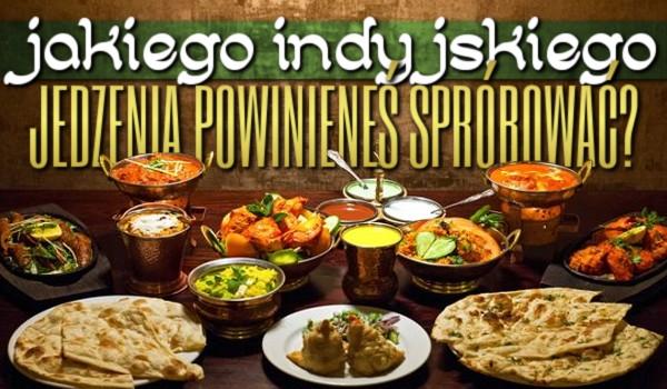 Jakie indyjskie jedzenie powinieneś spróbować?