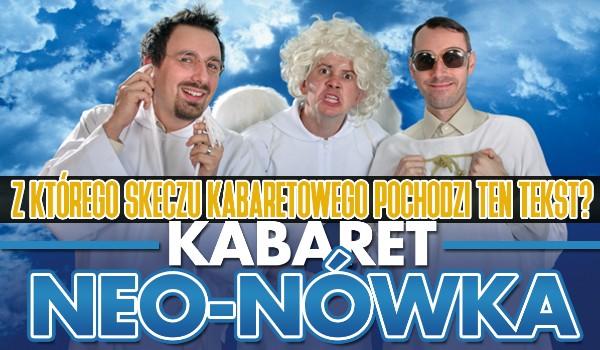 Z którego skeczu kabaretowego pochodzi ten tekst? – Kabaret Neo-Nówka