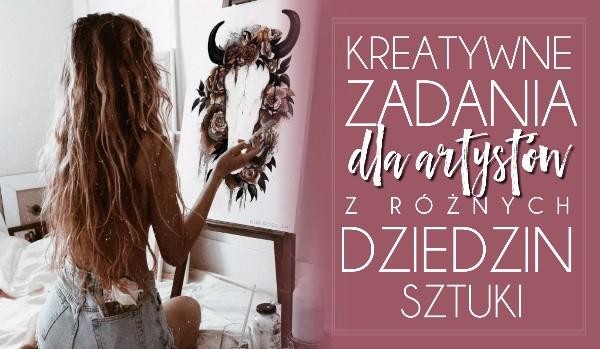 Kreatywne zadania dla artystów, z różnych dziedzin sztuki.
