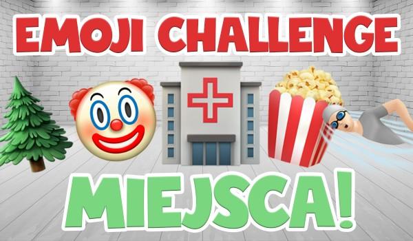 Emoji Challenge – miejsca!
