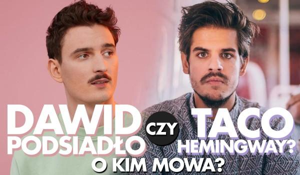 Dawid Podsiadło czy Taco Hemingway? O kim mowa?
