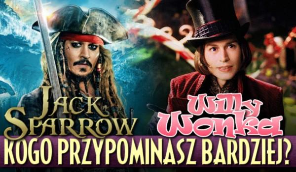 Przypominasz bardziej Jacka Sparrowa czy Willy'ego Wonkę?