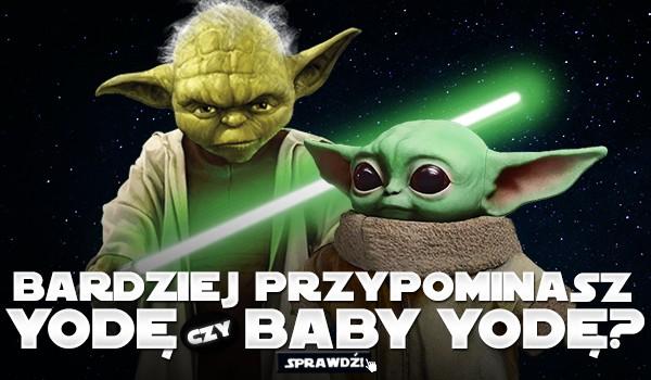 Bardziej przypominasz Yodę czy Baby Yodę?