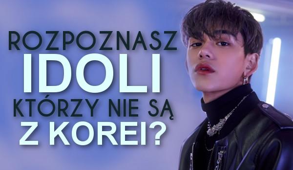 Rozpoznasz niekoreańskich członków zespołów k-popowych?