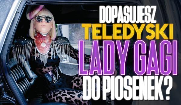 Dopasujesz teledyski Lady Gagi do tytułów piosenek?