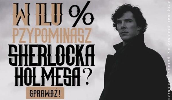 W ilu % przypominasz Sherlocka Holmesa?