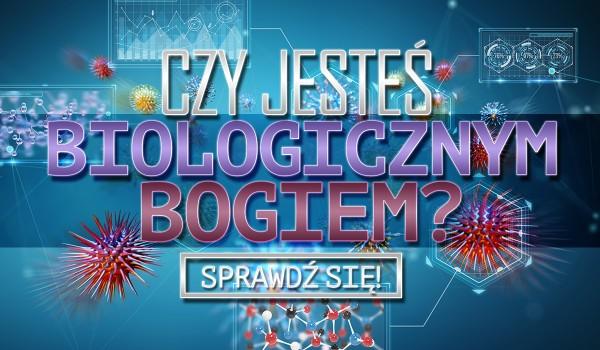 Ten quiz powie Ci, czy jesteś Biologicznym Bogiem!