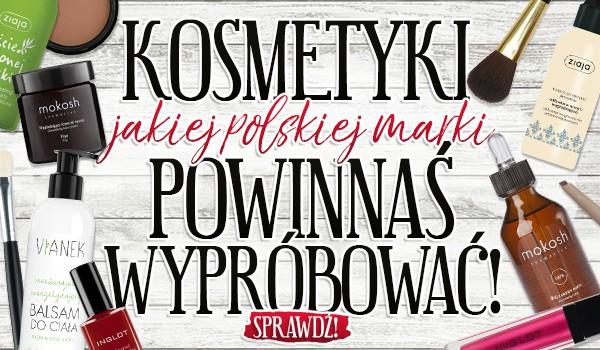 Kosmetyki, jakiej polskiej marki powinnaś wypróbować?