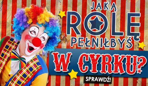 Jaką rolę pełniłbyś w cyrku?