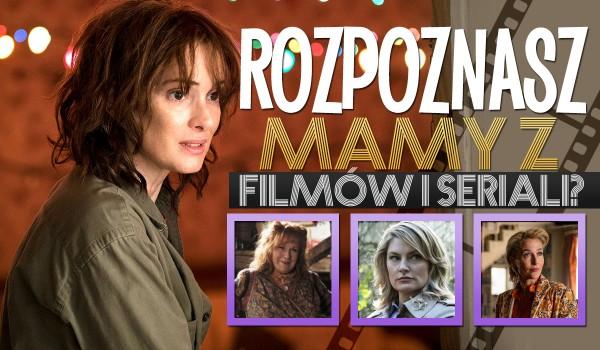 Czy rozpoznasz te mamy z popularnych filmów i seriali?