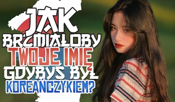 Jak brzmiałoby Twoje imię, gdybyś był Koreańczykiem?