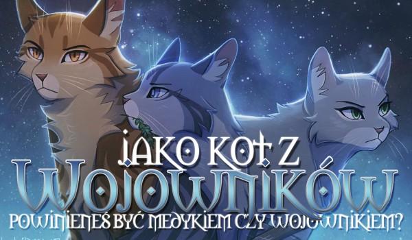 """Jako kot z ,,Wojowników"""" powinieneś być medykiem czy wojownikiem?"""