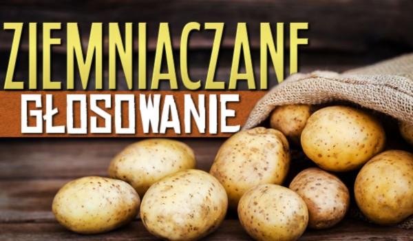 Co wolisz? Głosowanie o ziemniakach!