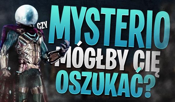 Czy Mysterio mógłby Cię oszukać?