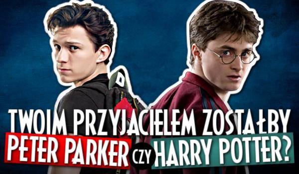 Twoim przyjacielem zostałby Peter Parker czy Harry Potter?