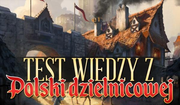 Test wiedzy z Polski dzielnicowej.