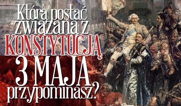 Którą postać związaną z Konstytucją 3 maja przypominasz?