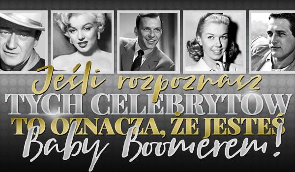 Jeśli rozpoznasz tych celebrytów to oznacza, że jesteś Baby Boomerem!