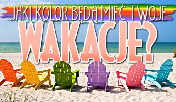 Jaki kolor będą mieć Twoje wakacje?