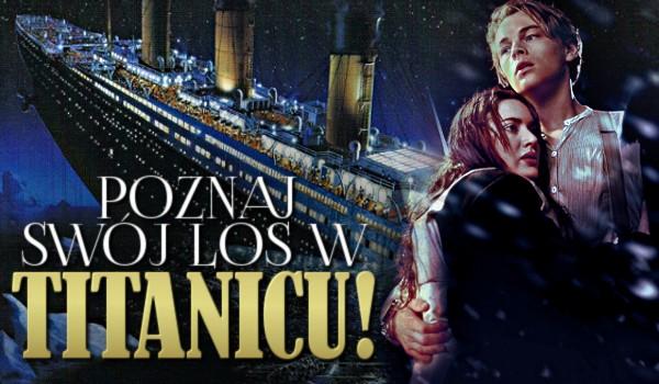 """Poznaj swój los w """"Titanicu""""!"""
