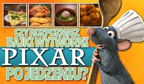 Czy rozpoznasz bajki wytwórni Pixar po jedzeniu?