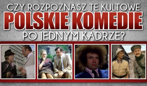 Czy rozpoznasz te kultowe polskie komedie po jednym kadrze?