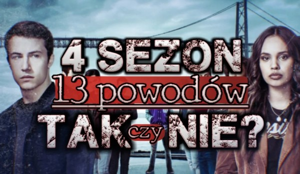 """4 sezon """"13 Powodów"""" – Tak czy Nie?"""