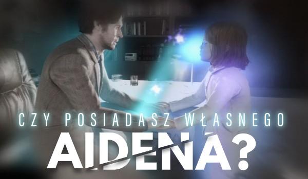 Czy posiadasz własnego Aidena?