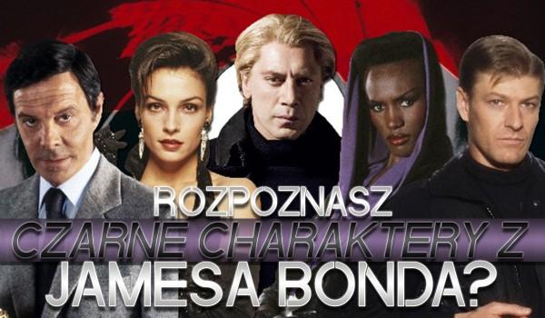 """Jakie to czarne charaktery z """"Jamesa Bonda""""?"""