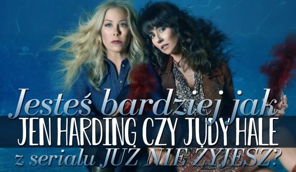 """Jesteś bardziej jak Jen Harding czy Judy Hale z serialu """"Już nie żyjesz""""?"""