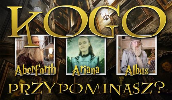 Przypominasz Albusa, Aberfortha czy Arianę Dumbledore?