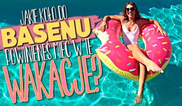 Jakie koło do basenu powinieneś mieć w te wakacje?
