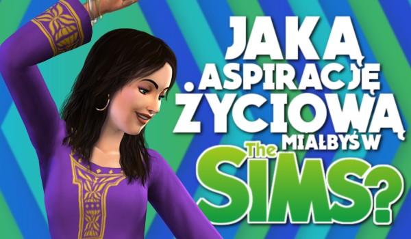 Jaką aspirację życiową miałbyś w The Sims 4?