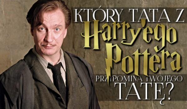 """Który tata z """"Harry'ego Pottera"""" przypomina Twojego tatę?"""