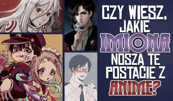 Czy wiesz jakie imiona noszą te postacie z anime?