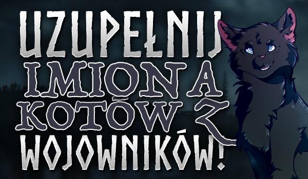 """Uzupełnij imiona kotów z """"Wojowników""""!"""