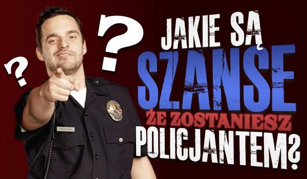 Jakie są szanse na to, że zostaniesz policjantem?