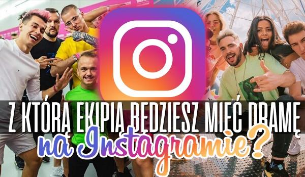 Z którą ekipą będziesz mieć dramę na Instagramie?