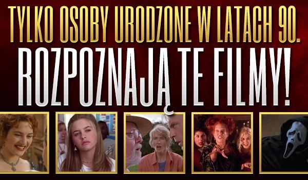Tylko osoby urodzone w latach 90. rozpoznają te filmy!