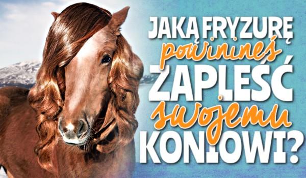 Jaką fryzurę powinieneś zapleść swojemu koniowi?