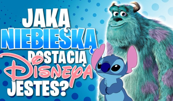 """Jaką niebieską postacią """"Disneya"""" jesteś?"""