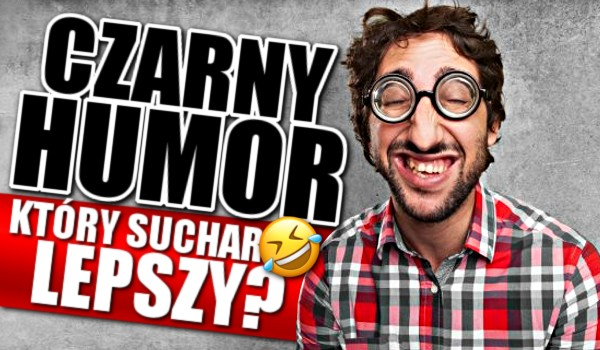 Czarny humor czyli, który suchar lepszy? – Głosowanie