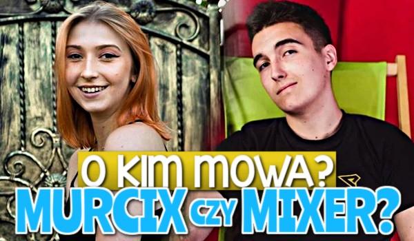 Murcix czy Mixer? — O kim mowa?