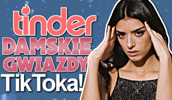 TINDER — Damskie gwiazdy TikToka!