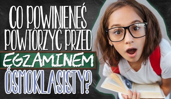 Co powinieneś powtórzyć przed egzaminem ósmoklasisty?