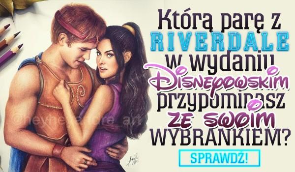 Którą parę z Riverdale w wydaniu Disneyowskim tworzysz ze swoim wybrankiem?