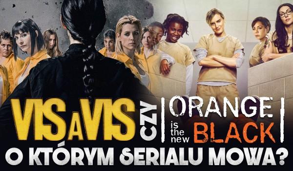 """Orange Is the New Black"" czy ""Vis a vis""?"